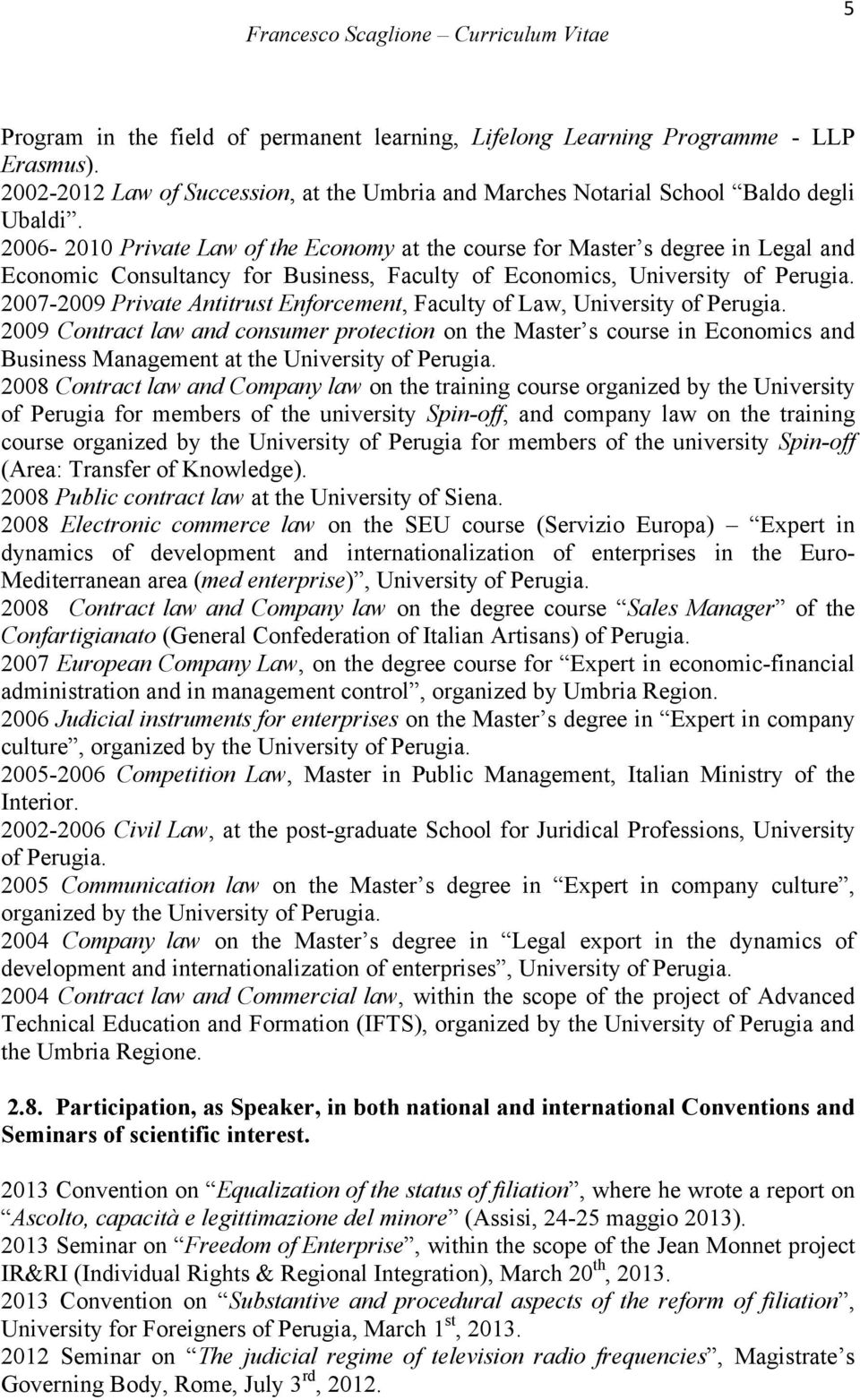 2007-2009 Private Antitrust Enforcement, Faculty of Law, University of Perugia.