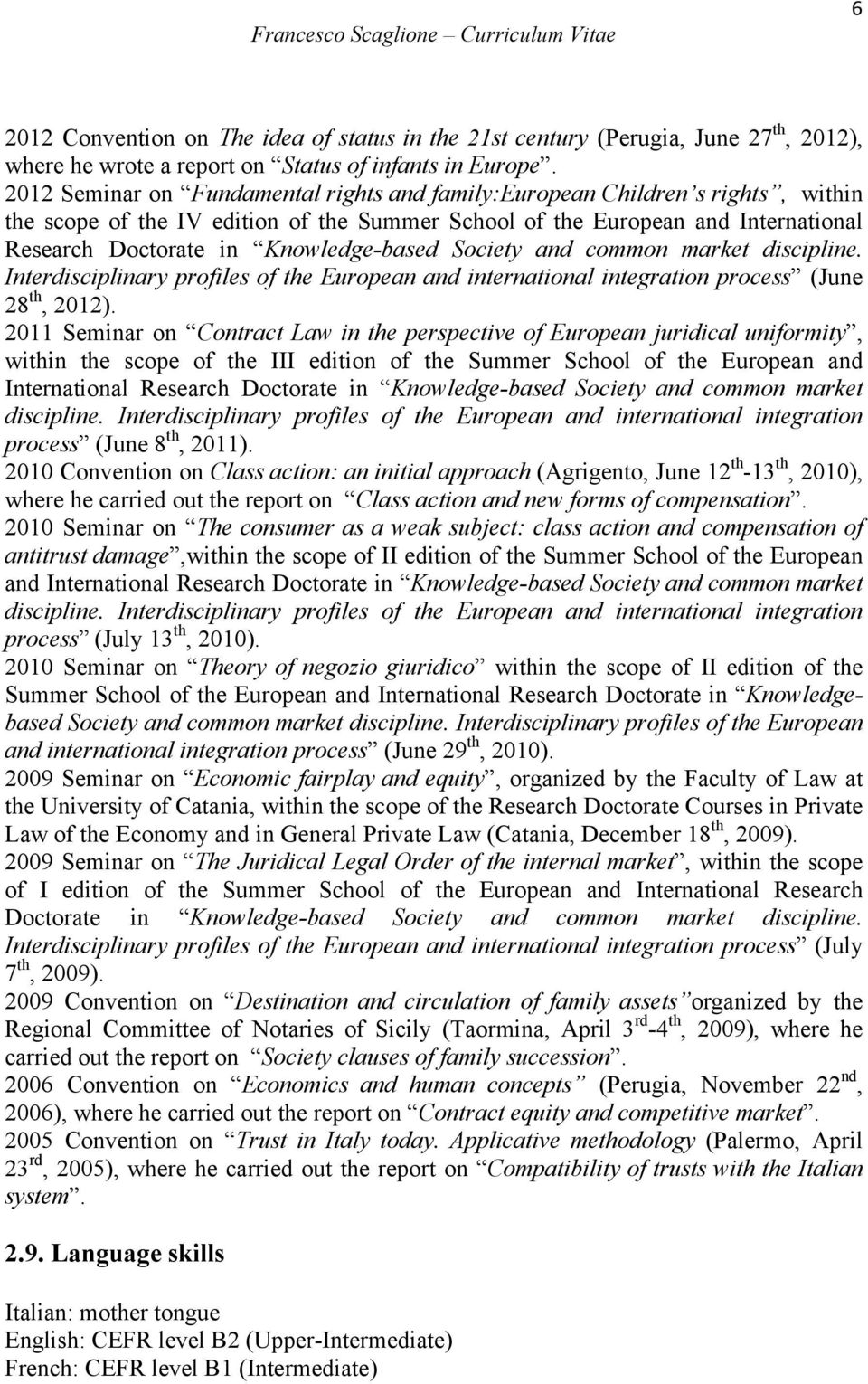 Knowledge-based Society and common market discipline. Interdisciplinary profiles of the European and international integration process (June 28 th, 2012).