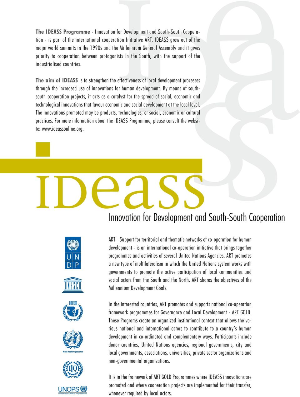 industrialised countries. The aim of IDEASS is to strengthen the effectiveness of local development processes through the increased use of innovations for human development.
