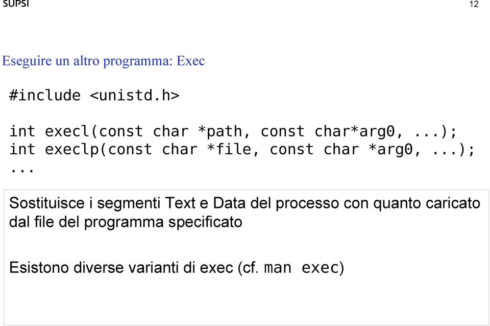 ..); int execlp(const char *file, const char *arg0,...);... Sostituisce i