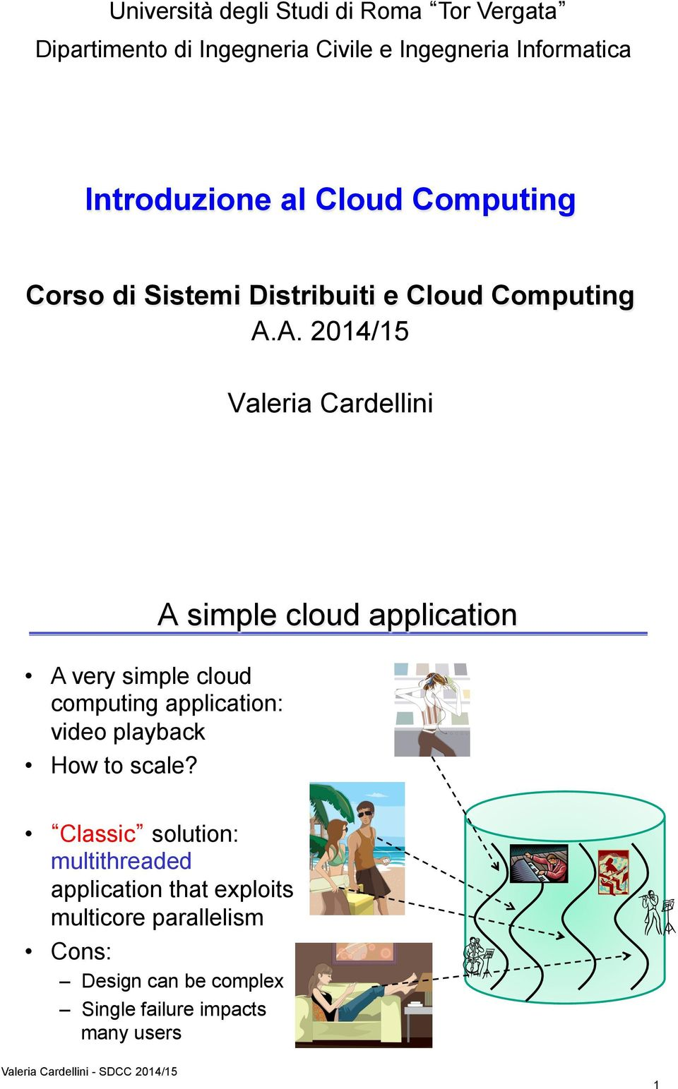 A. 2014/15 Valeria Cardellini A simple cloud application 1 A very simple cloud computing application: video playback How