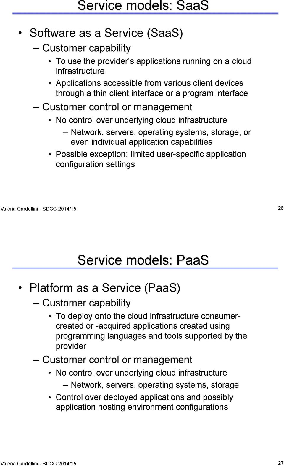 application capabilities Possible exception: limited user-specific application configuration settings Valeria Cardellini - SDCC 2014/15 26 Service models: PaaS Platform as a Service (PaaS) Customer
