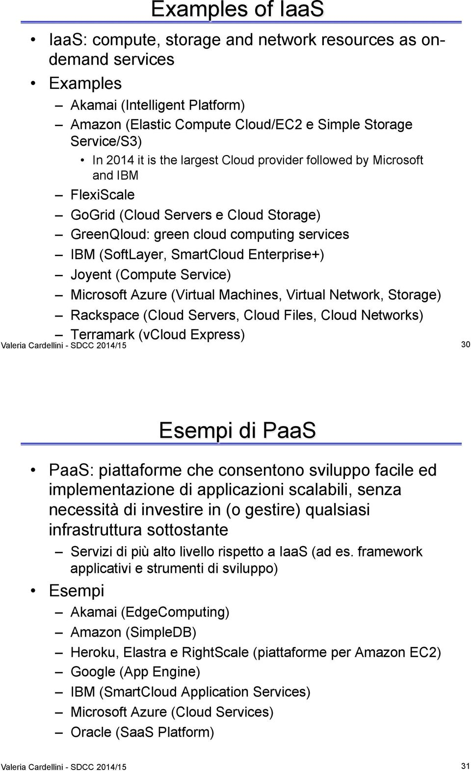 (Compute Service) Microsoft Azure (Virtual Machines, Virtual Network, Storage) Rackspace (Cloud Servers, Cloud Files, Cloud Networks) Terramark (vcloud Express) Valeria Cardellini - SDCC 2014/15 30