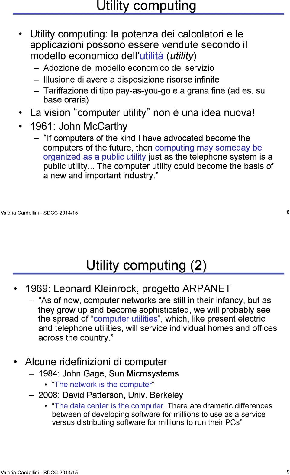 1961: John McCarthy If computers of the kind I have advocated become the computers of the future, then computing may someday be organized as a public utility just as the telephone system is a public