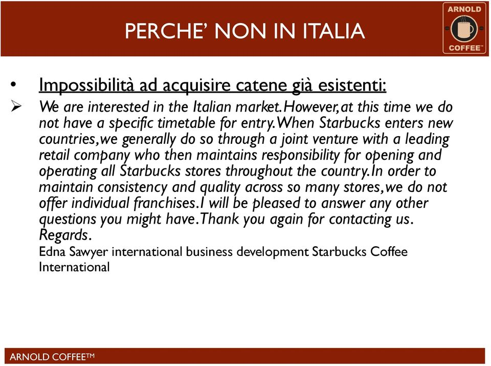 when Starbucks enters new countries, we generally do so through a joint venture with a leading retail company who then maintains responsibility for opening and operating