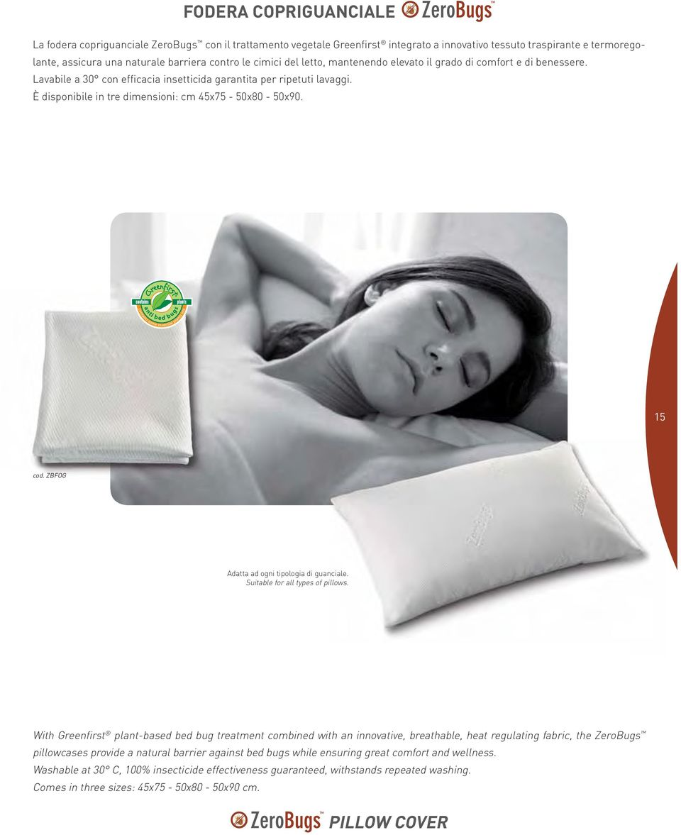 15 cod. ZBFOG Adatta ad ogni tipologia di guanciale. Suitable for all types of pillows.
