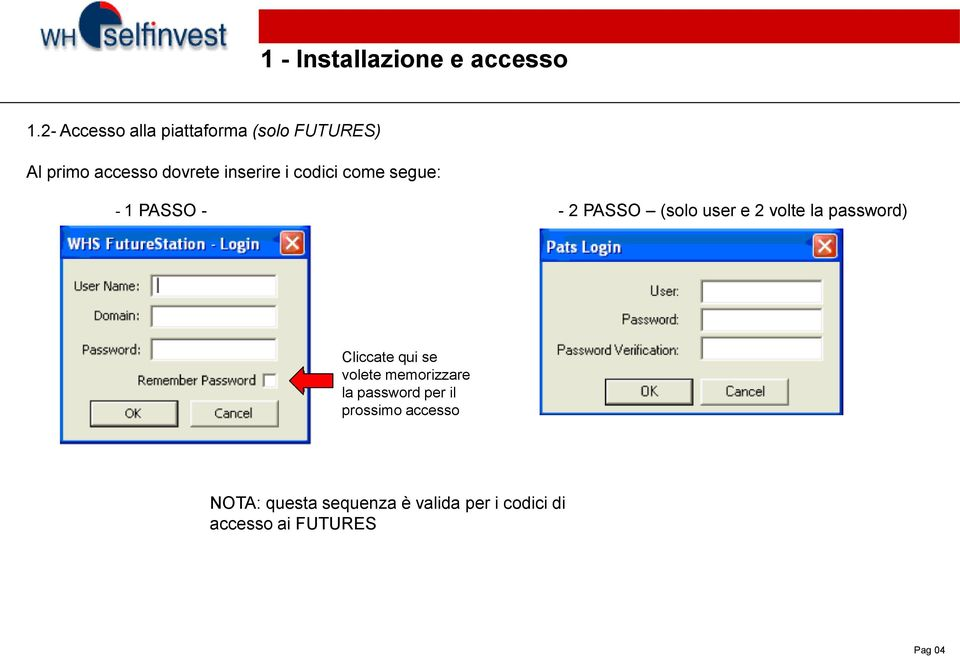 codici come segue: - 1 PASSO - - 2 PASSO (solo user e 2 volte la password)