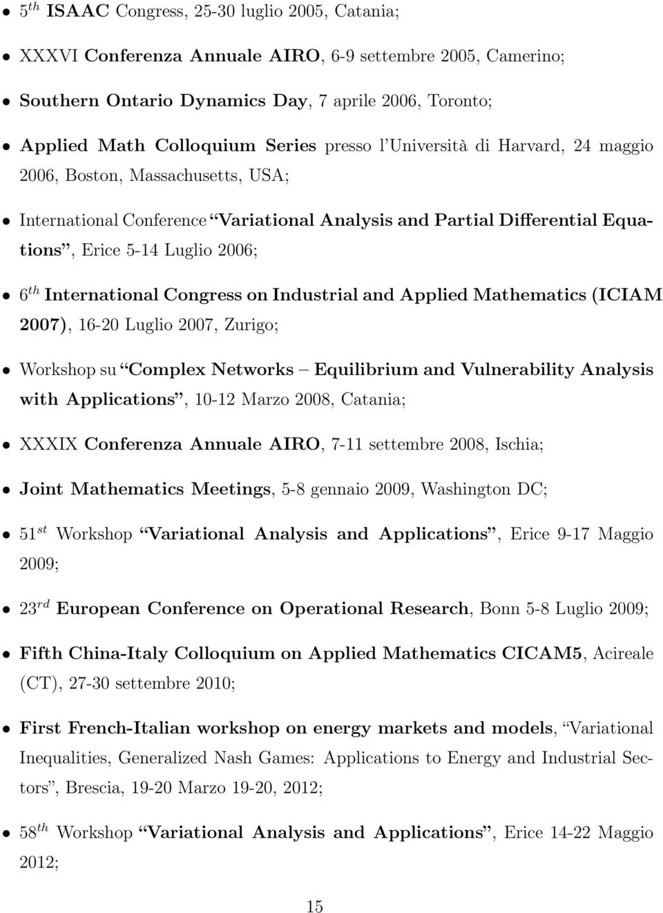 International Congress on Industrial and Applied Mathematics (ICIAM 2007), 16-20 Luglio 2007, Zurigo; Workshop su Complex Networks Equilibrium and Vulnerability Analysis with Applications, 10-12