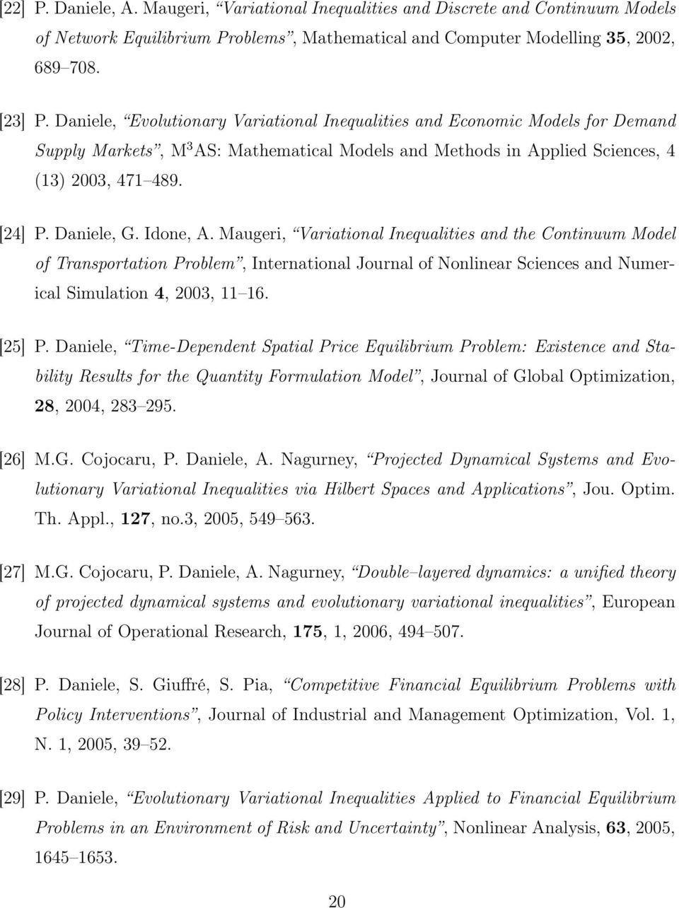 Idone, A. Maugeri, Variational Inequalities and the Continuum Model of Transportation Problem, International Journal of Nonlinear Sciences and Numerical Simulation 4, 2003, 11 16. [25] P.