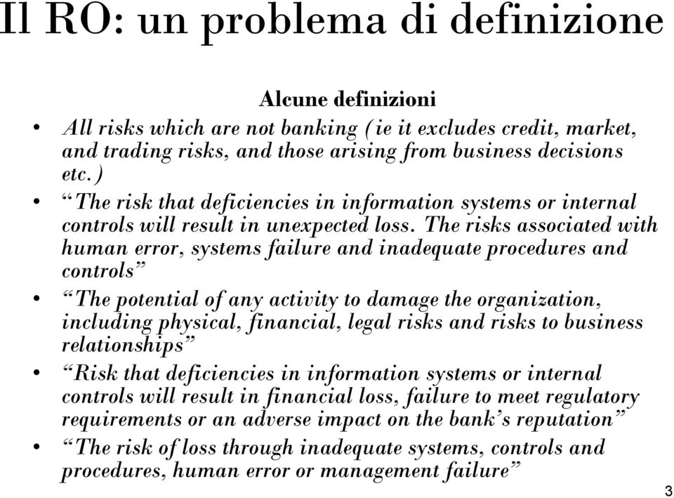 The risks associated with human error, systems failure and inadequate procedures and controls The potential of any activity to damage the organization, including physical, financial, legal risks and