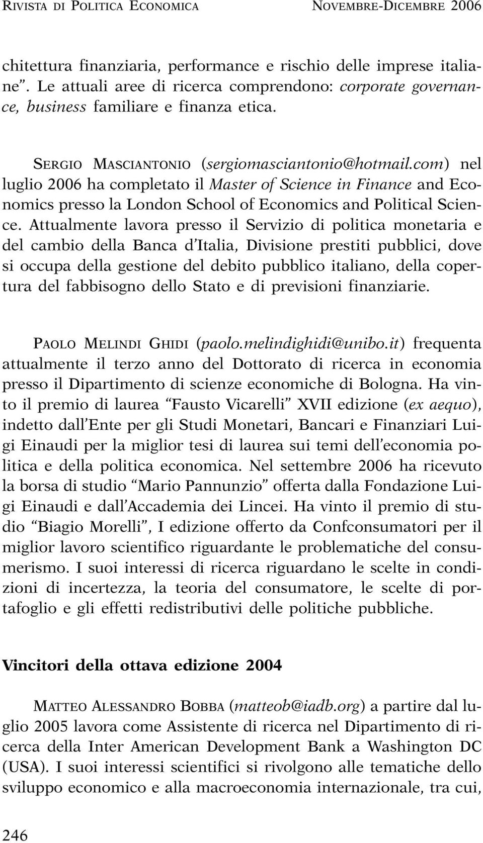 com) nel luglio 2006 ha completato il Master of Science in Finance and Economics presso la London School of Economics and Political Science.