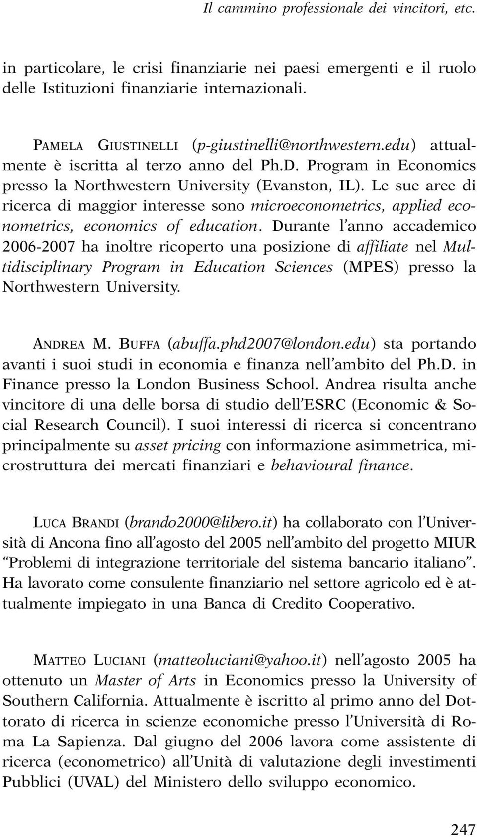 Le sue aree di ricerca di maggior interesse sono microeconometrics, applied econometrics, economics of education.