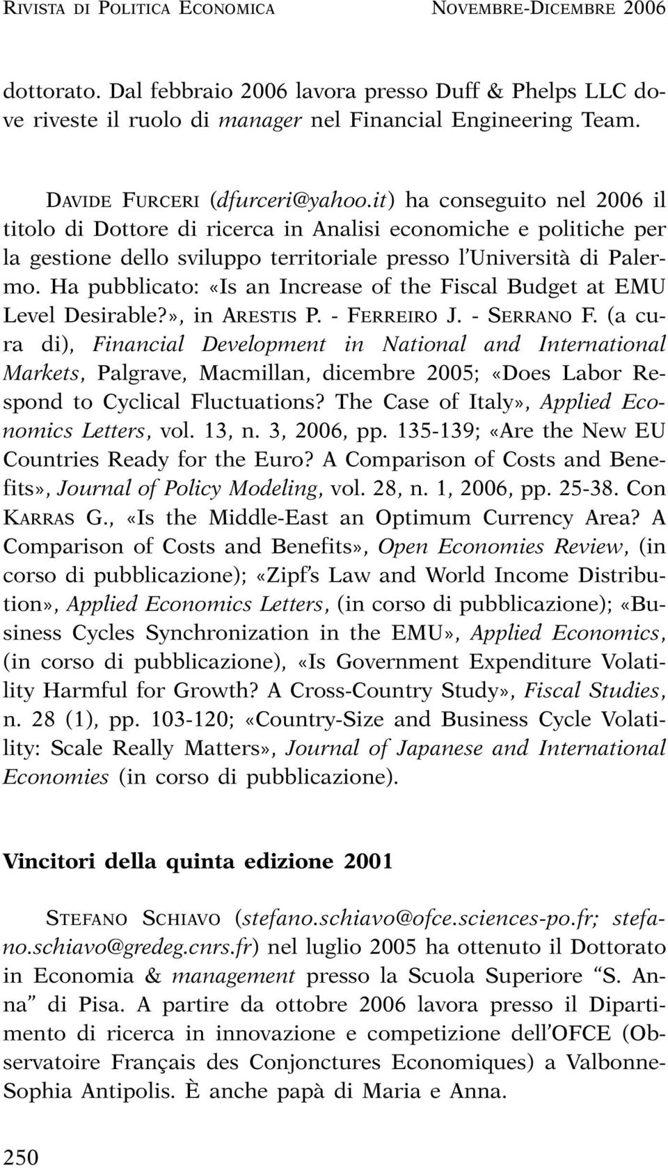 Ha pubblicato: «Is an Increase of the Fiscal Budget at EMU Level Desirable?», in ARESTIS P. - FERREIRO J. - SERRANO F.