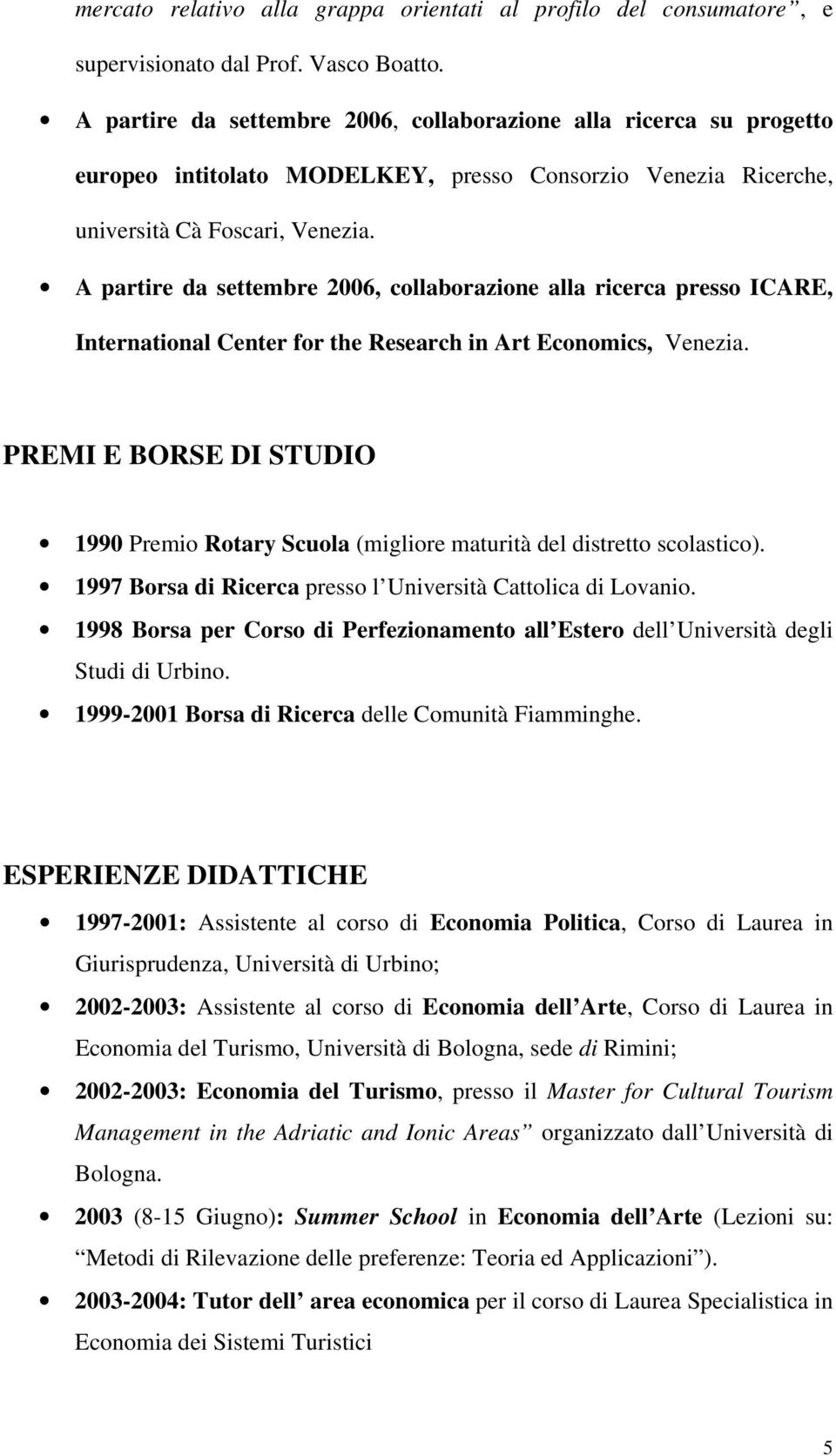 A partire da settembre 2006, collaborazione alla ricerca presso ICARE, International Center for the Research in Art Economics, Venezia.