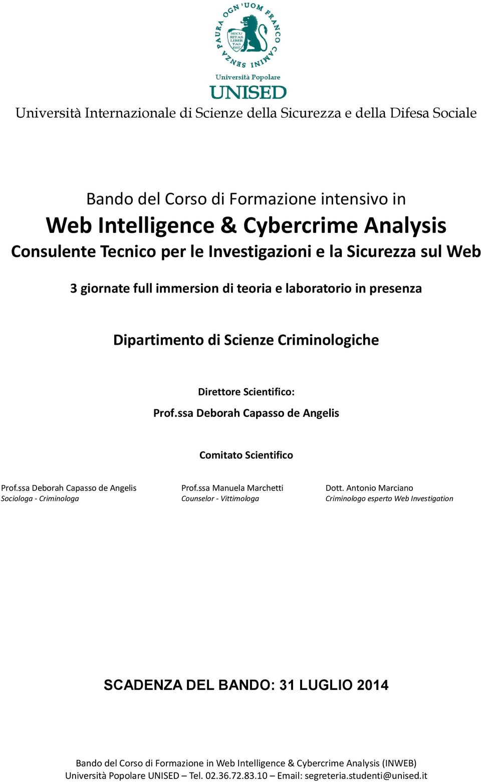 Scienze Criminologiche Direttore Scientifico: Prof.ssa Deborah Capasso de Angelis Comitato Scientifico Prof.ssa Deborah Capasso de Angelis Prof.