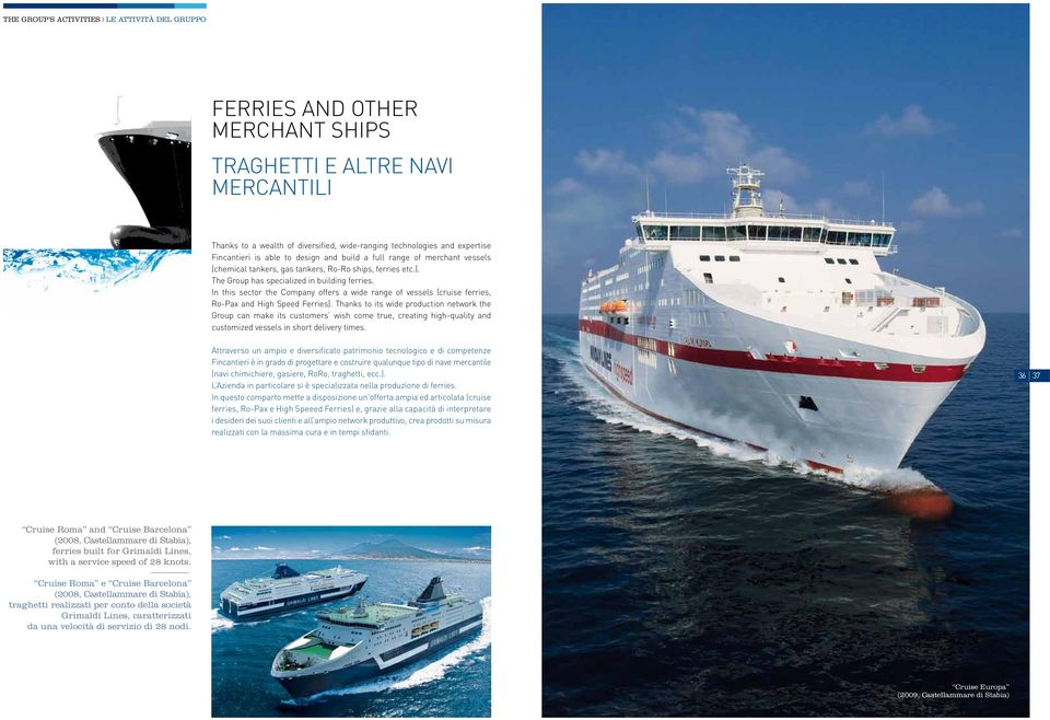 In this sector the Company offers a wide range of vessels (cruise ferries, Ro-Pax and High Speed Ferries).