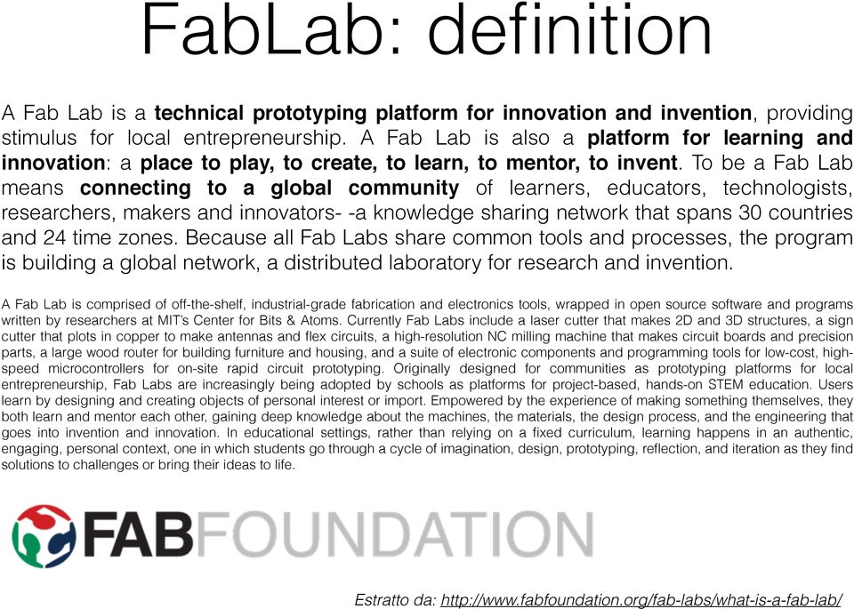 To be a Fab Lab means connecting to a global community of learners, educators, technologists, researchers, makers and innovators- -a knowledge sharing network that spans 30 countries and 24 time