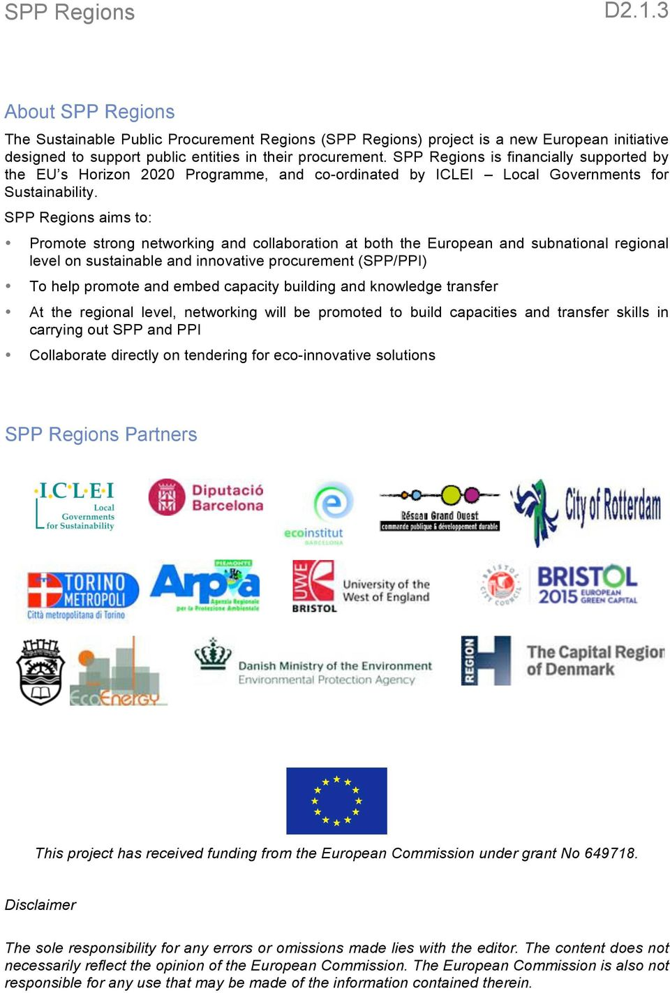 aims to: Promote strong networking and collaboration at both the European and subnational regional level on sustainable and innovative procurement (SPP/PPI) To help promote and embed capacity