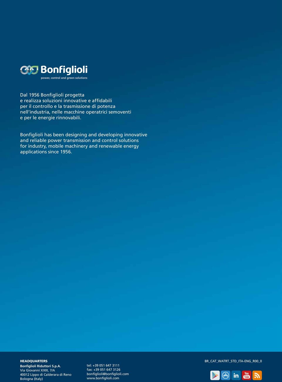 Bonfiglioli has been designing and developing innovative and reliable power transmission and control solutions for industry, mobile machinery and renewable