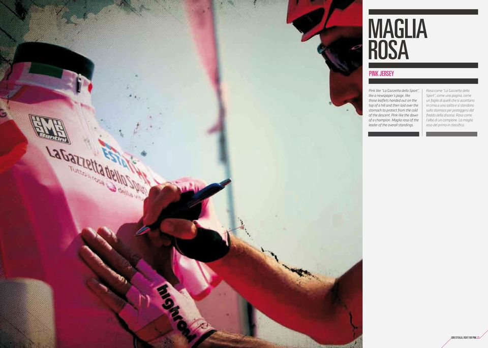 Maglia rosa of the leader of the overall standings.