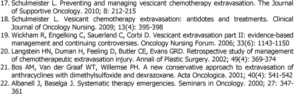 Oncology Nursing Forum. 2006; 33(6): 1143-1150 20. Langstein HN, Duman H, Feeling D, Butler CE, Evans GRD. Retrospective study of management of chemotherapeutic extravasation injury.