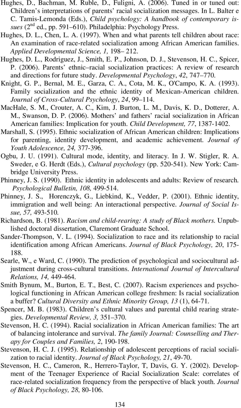 When and what parents tell children about race: An examination of race-related socialization among African American families. Applied Developmental Science, 1, 198 212. Hughes, D. L., Rodriguez, J.