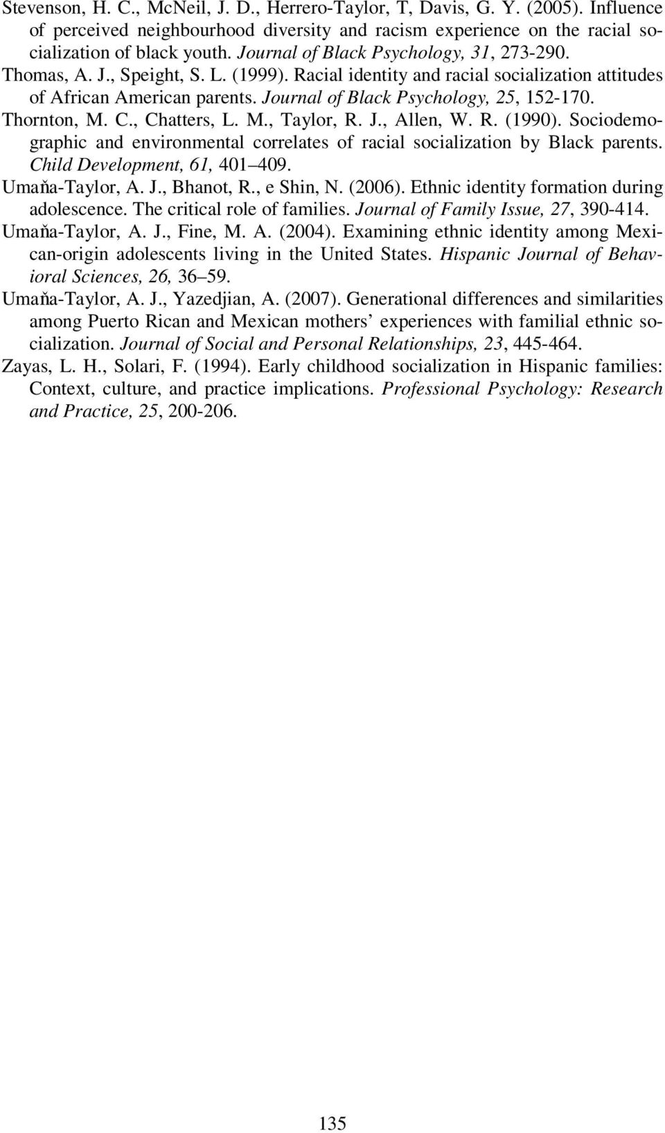 Journal of Black Psychology, 25, 152-170. Thornton, M. C., Chatters, L. M., Taylor, R. J., Allen, W. R. (1990). Sociodemographic and environmental correlates of racial socialization by Black parents.
