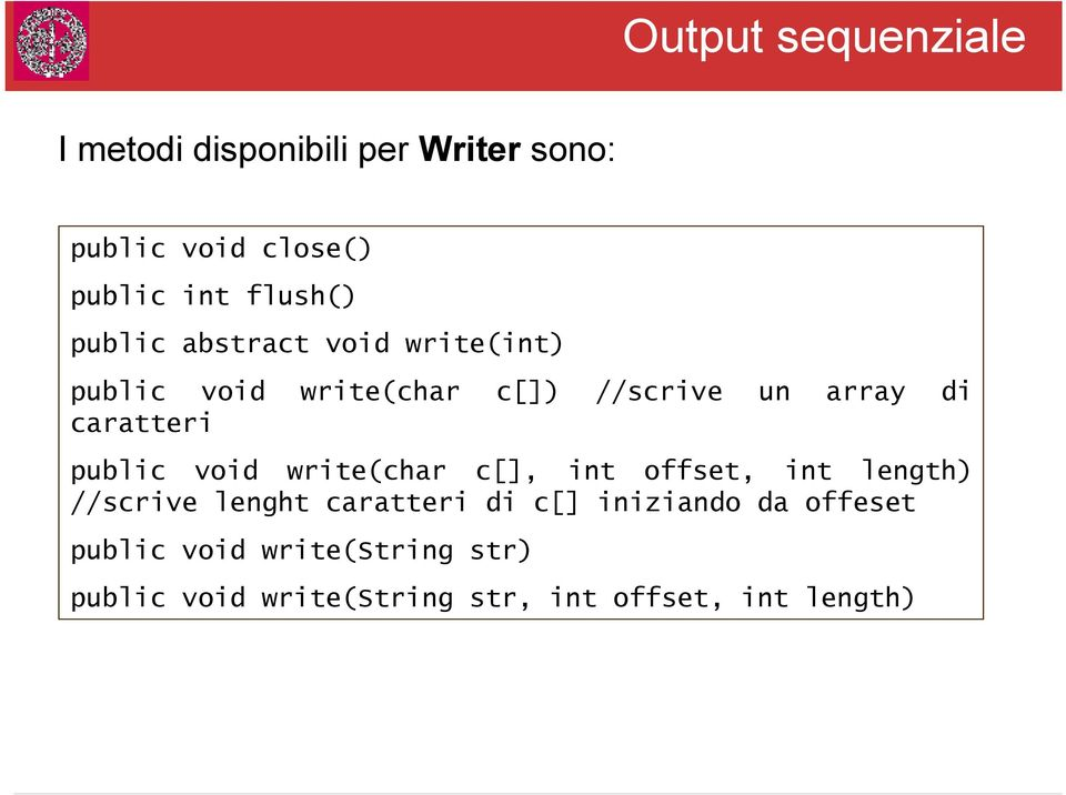 caratteri public void write(char c[], int offset, int length) //scrive lenght caratteri di
