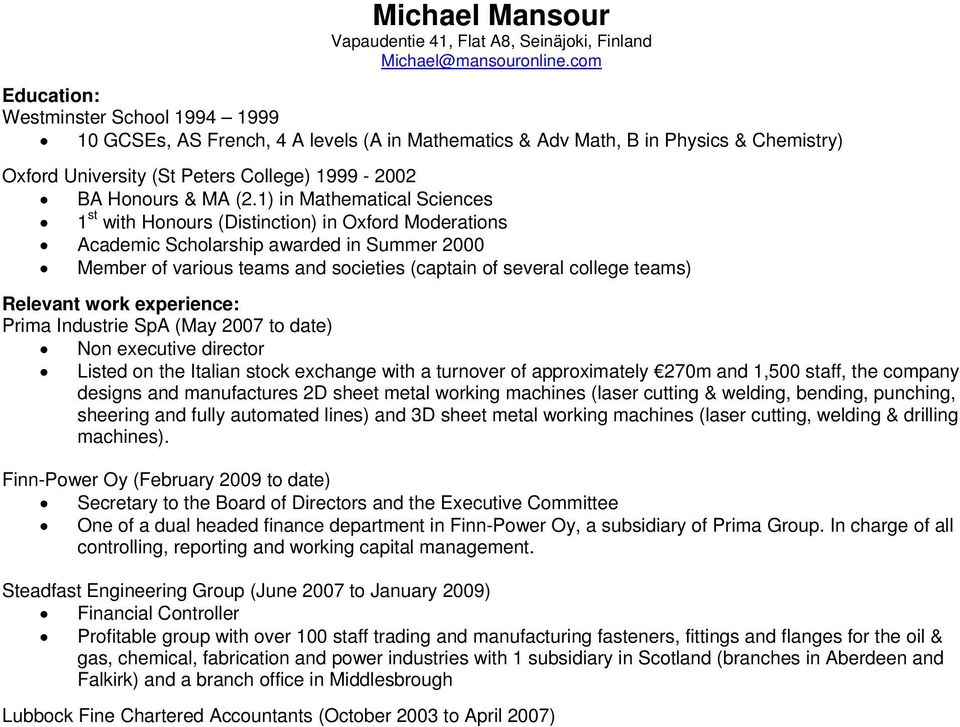 1) in Mathematical Sciences 1 st with Honours (Distinction) in Oxford Moderations Academic Scholarship awarded in Summer 2000 Member of various teams and societies (captain of several college teams)