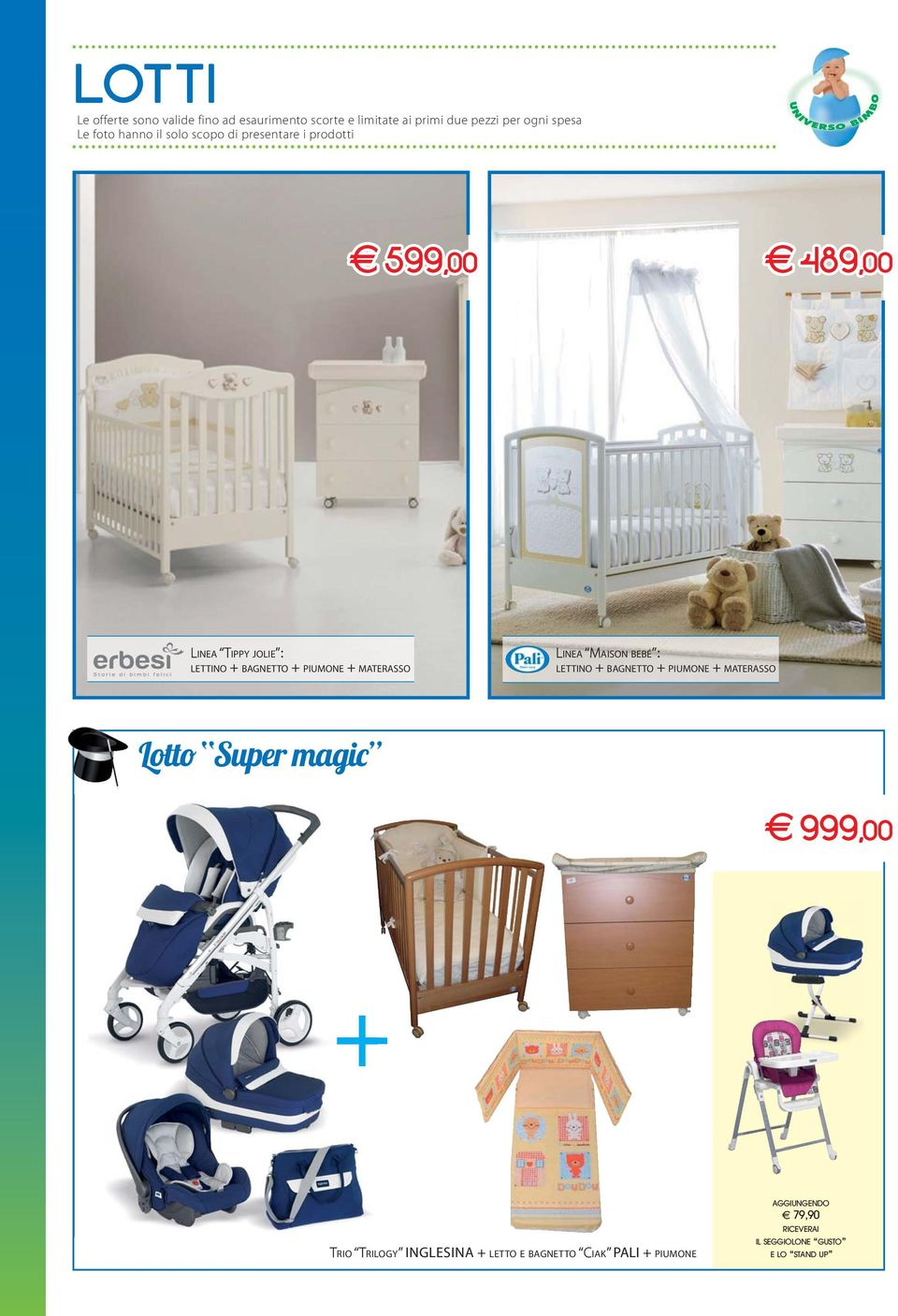 Lotto Super magic 999,00 489,00 TRIO TRILOGY INGLESINA + LETTO E BAGNETTO