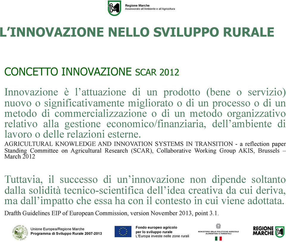 AGRICULTURAL KNOWLEDGE AND INNOVATION SYSTEMS IN TRANSITION - a reflection paper Standing Committee on Agricultural Research (SCAR), Collaborative Working Group AKIS, Brussels March 2012 Tuttavia, il