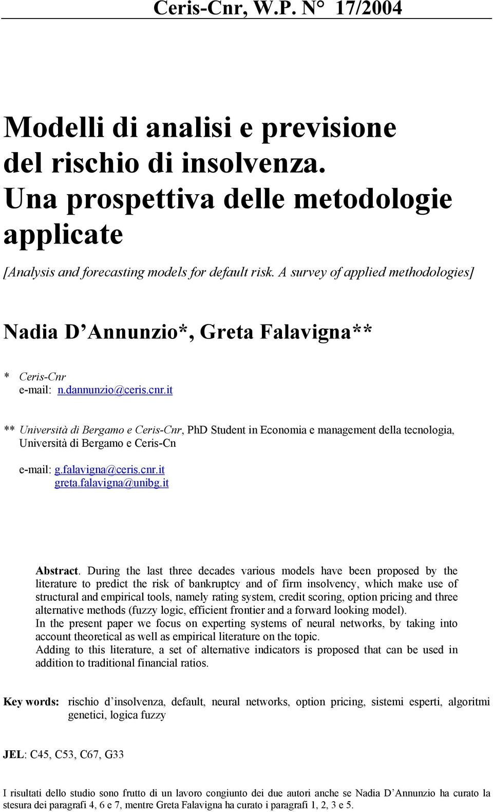 it ** Università di Bergamo e Ceris-Cnr, PhD Student in Economia e management della tecnologia, Università di Bergamo e Ceris-Cn e-mail: g.falavigna@ceris.cnr.it greta.falavigna@unibg.it Abstract.