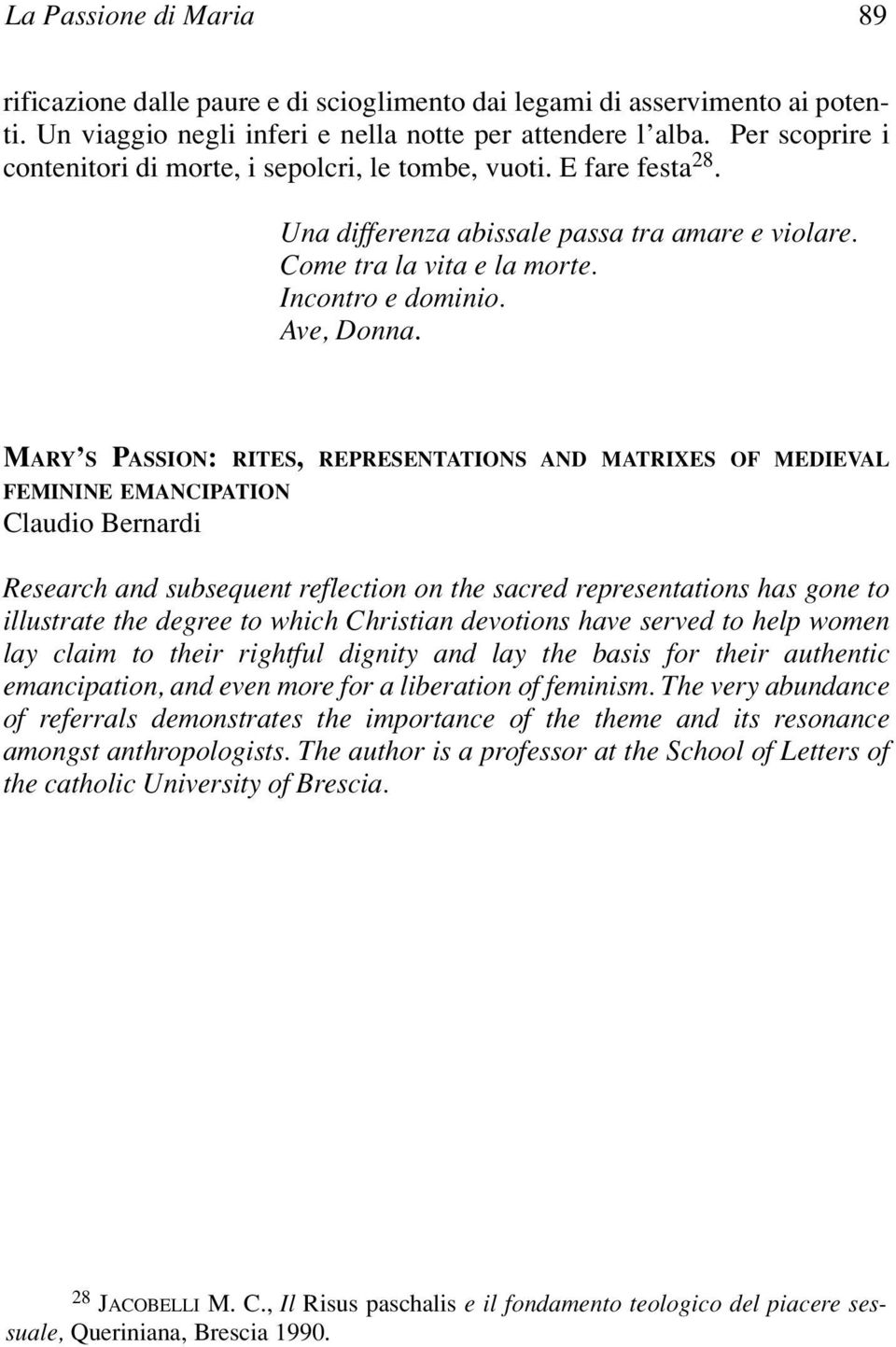 MARY S PASSION: RITES, REPRESENTATIONS AND MATRIXES OF MEDIEVAL FEMININE EMANCIPATION Claudio Bernardi Research and subsequent reflection on the sacred representations has gone to illustrate the