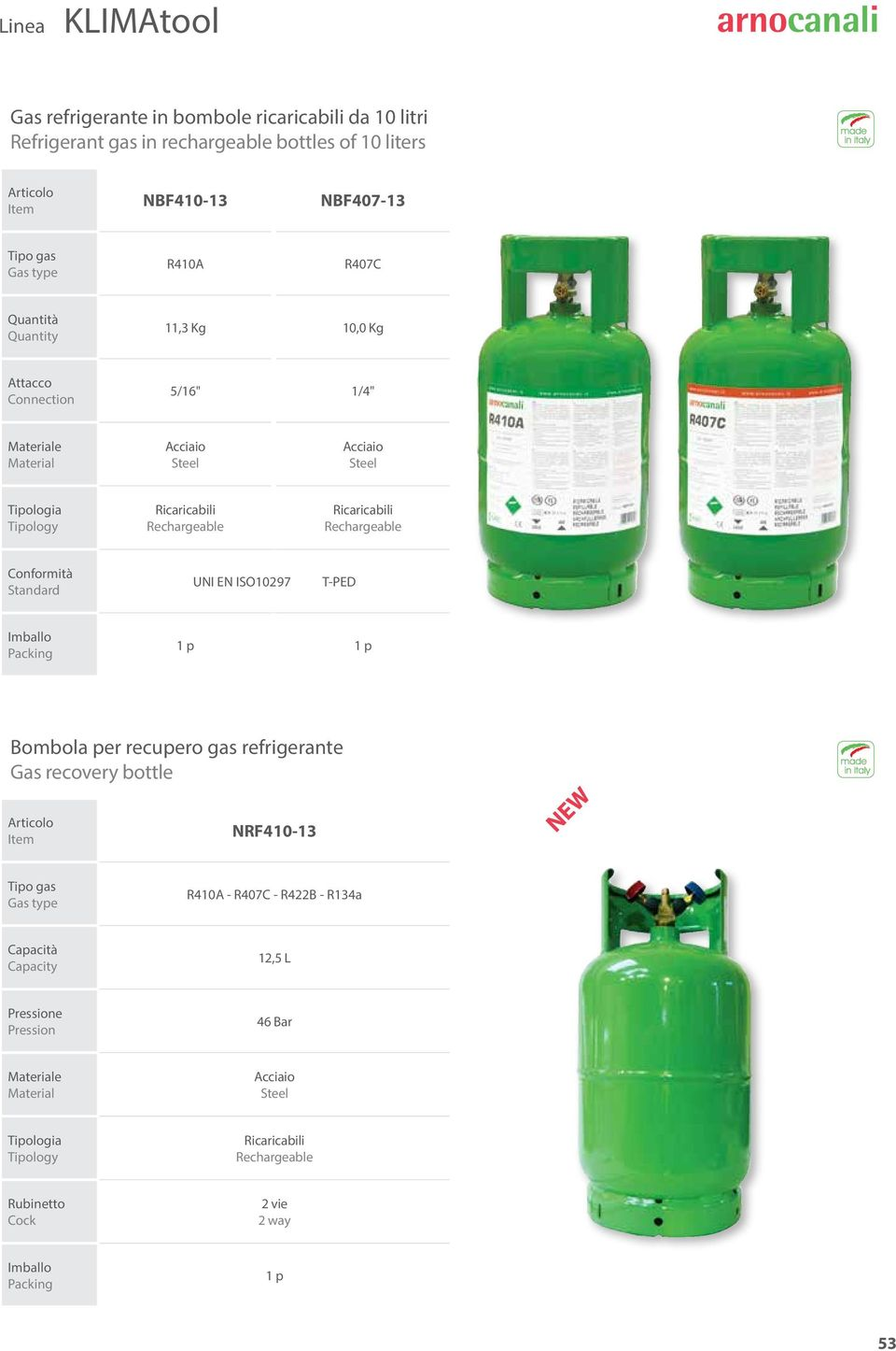 Tipology Conformità Standard UNI EN ISO10297 T-PED Bombola per recupero gas refrigerante Gas recovery bottle NRF410-13 NEW