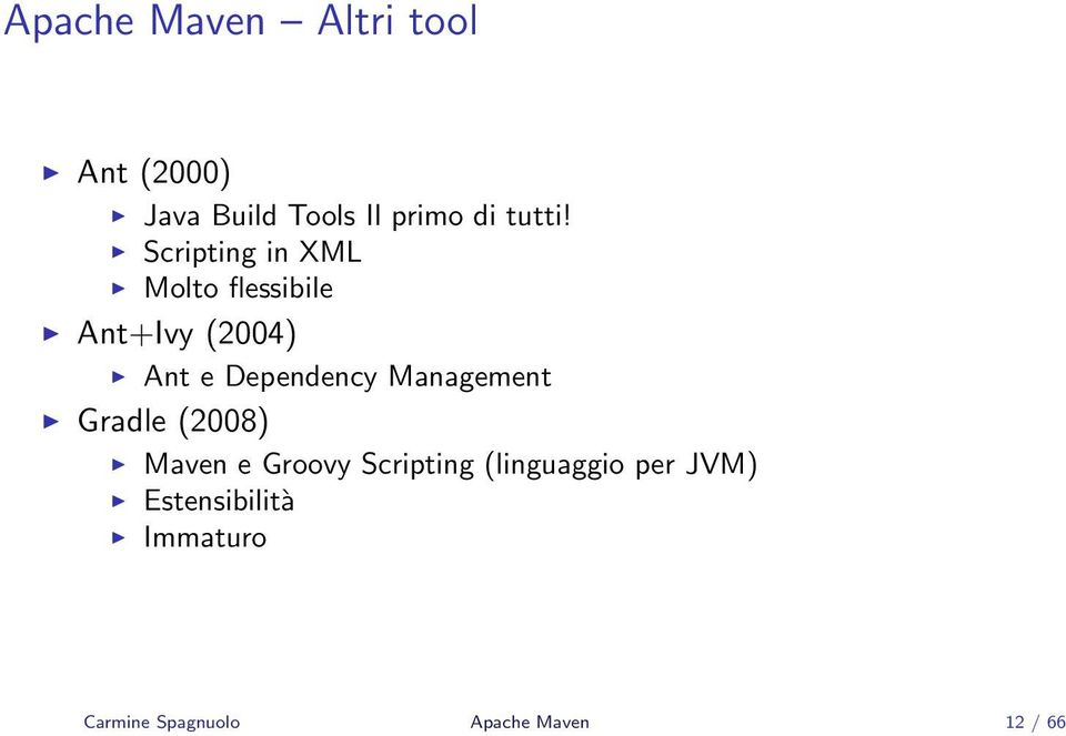 Scripting in XML Molto flessibile Ant+Ivy (2004) Ant e Dependency