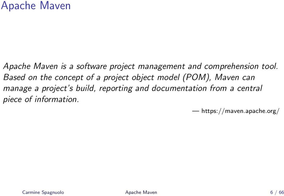 Based on the concept of a project object model (POM), Maven can manage a