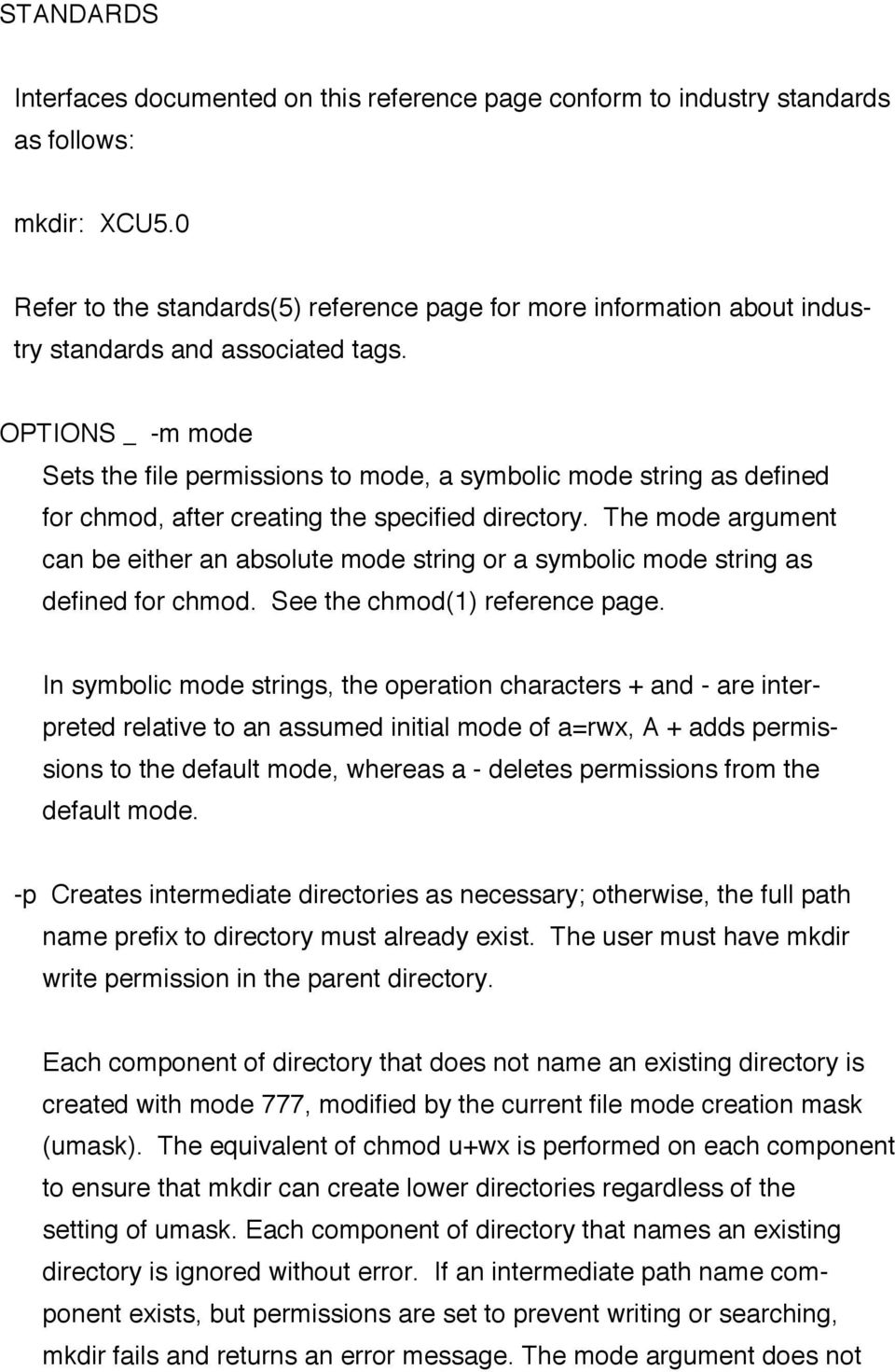 OPTIONS _ -m mode Sets the file permissions to mode, a symbolic mode string as defined for chmod, after creating the specified directory.