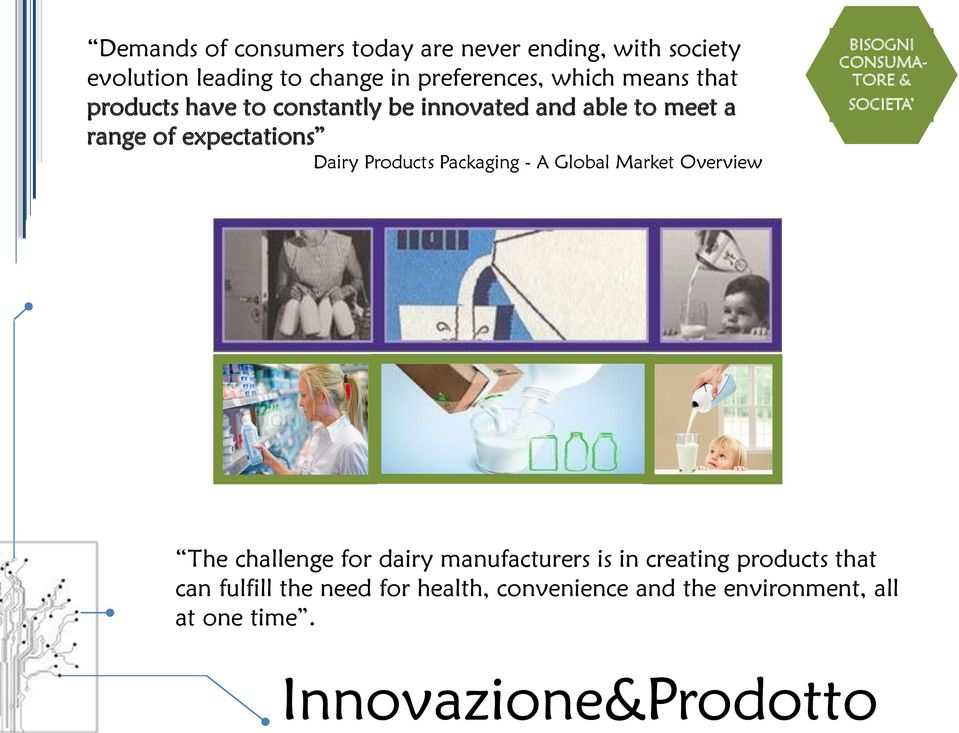 A Global Market Overview BISOGNI CONSUMA- TORE & SOCIETA The challenge for dairy manufacturers is in creating