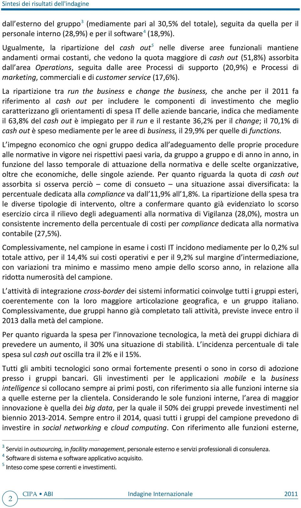 dalle aree Processi di supporto (20,9%) e Processi di marketing, commerciali e di customer service (17,6%).