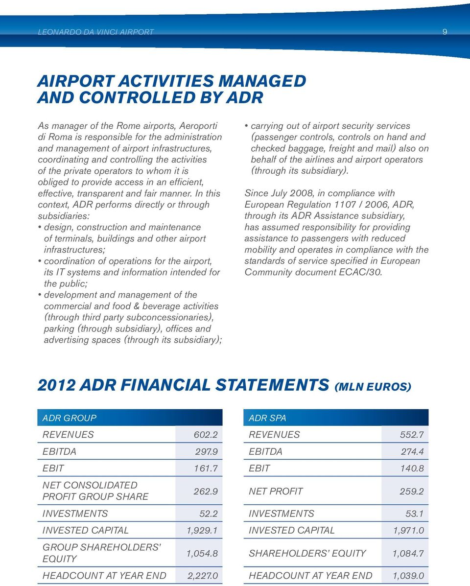 In this context, ADR performs directly or through subsidiaries: design, construction and maintenance of terminals, buildings and other airport infrastructures; coordination of operations for the