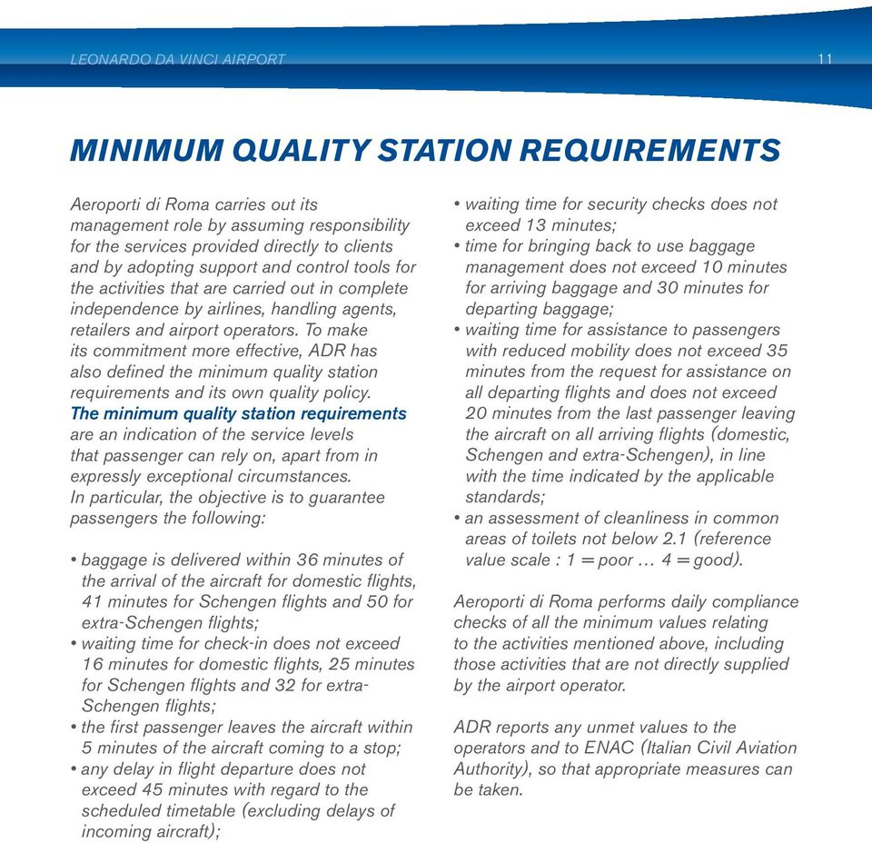 To make its commitment more effective, ADR has also defined the minimum quality station requirements and its own quality policy.