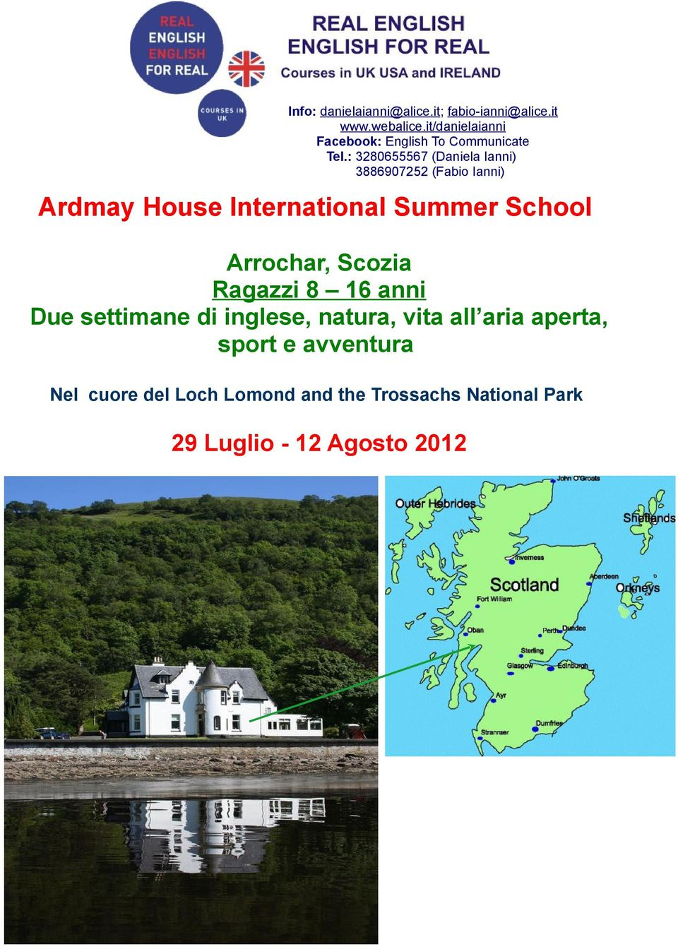 : 3280655567 (Daniela Ianni) 3886907252 (Fabio Ianni) Ardmay House International Summer School