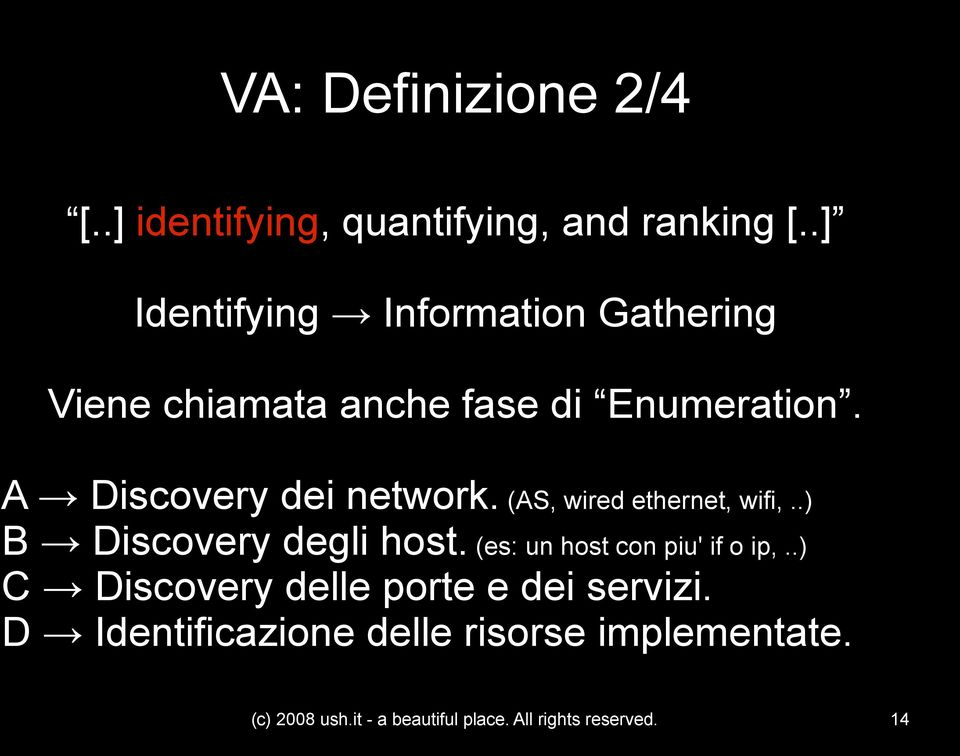 A Discovery dei network. (AS, wired ethernet, wifi,..) B Discovery degli host.