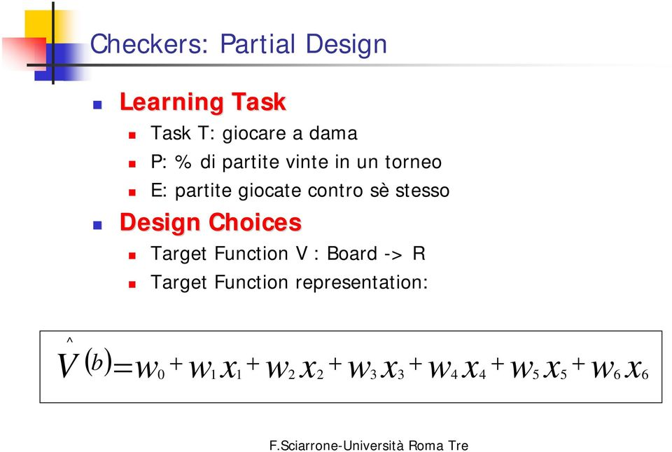 Choices Target Function V : Board -> R Target Function representation: