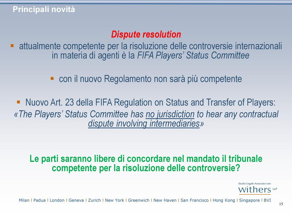 23 della FIFA Regulation on Status and Transfer of Players: «The Players Status Committee has no jurisdiction to hear any
