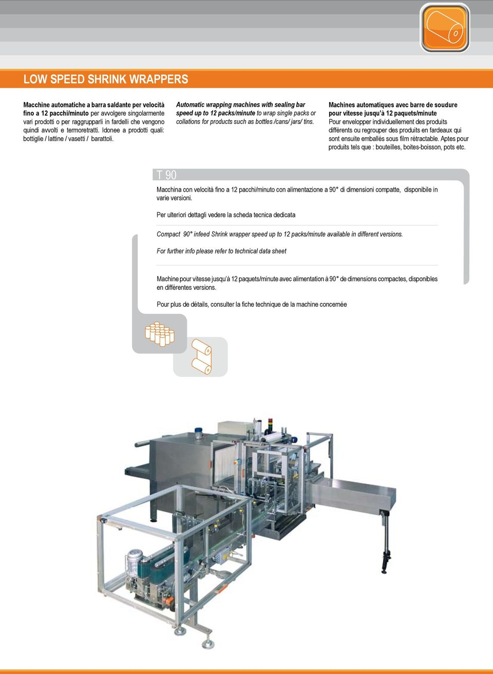 Automatic wrapping machines with sealing bar speed up to 12 packs/minute to wrap single packs or collations for products such as bottles /cans/ jars/ tins.