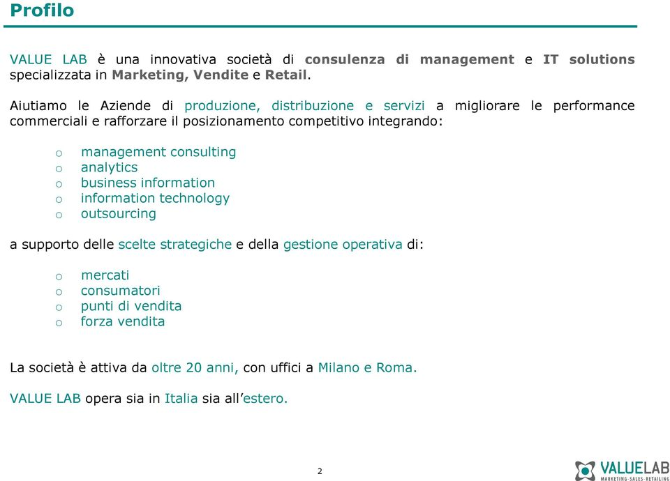 o o o o management consulting analytics business information information technology outsourcing a supporto delle scelte strategiche e della gestione
