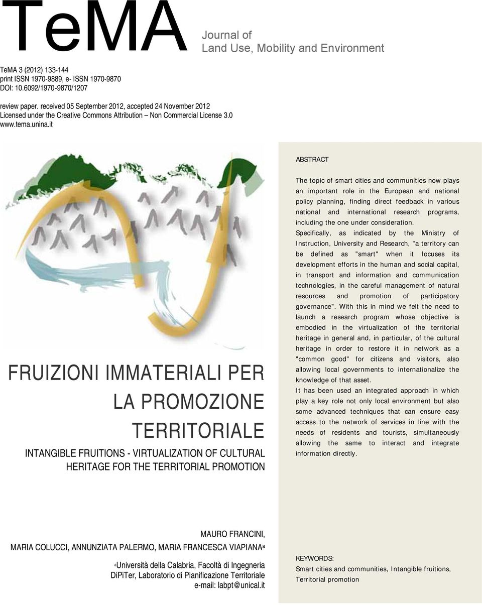 it ABSTRACT FRUIZIONI IMMATERIALI PER LA PROMOZIONE TERRITORIALE INTANGIBLE FRUITIONS - VIRTUALIZATION OF CULTURAL HERITAGE FOR THE TERRITORIAL PROMOTION The topic of smart cities and communities now