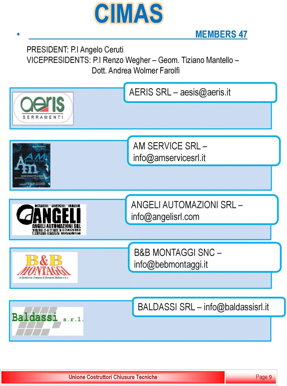 it AM SERVICE SRL info@amservicesrl.it ANGELI AUTOMAZIONI SRL info@angelisrl.