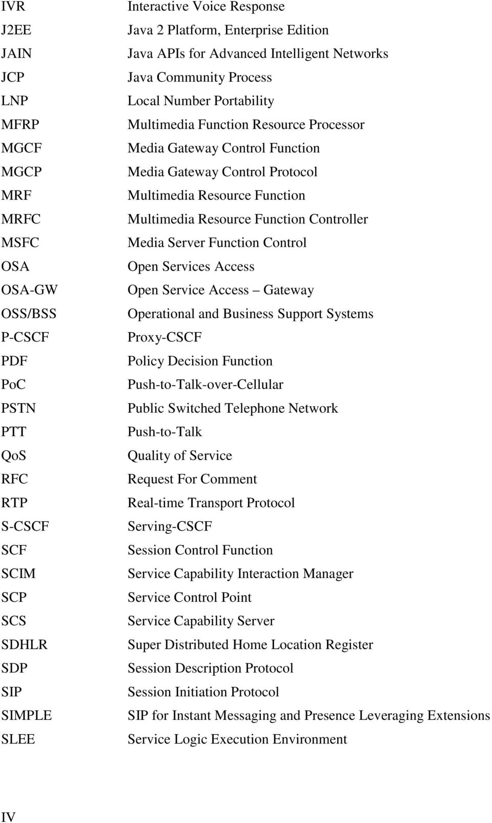Control Protocol Multimedia Resource Function Multimedia Resource Function Controller Media Server Function Control Open Services Access Open Service Access Gateway Operational and Business Support